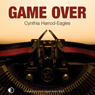 Game Over: A Bill Slider Mystery (Unabridged), by Cynthia Harrod-Eagles