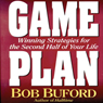 Game Plan: Winning Strategies for the Second Half of Your Life (Unabridged) Audiobook, by Bob Buford