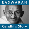 Gandhis Story: How One Man Changed Himself to Change the World Audiobook, by Eknath Easwaran