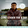 Gang Leader for a Day: A Rogue Sociologist Takes to the Streets (Unabridged), by Sudhir Venkatesh