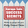 Garage Sale Success Secrets: The Definitive Step-by-Step Guide to Turn Your Trash into CA$H! (Unabridged), by Kathy Ozzard Chism