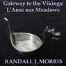 Gateway to the Vikings: LAnse aux Meadows (Unabridged), by Randall Morris