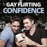 Gay Flirting Confidence - Hypnosis, by Hypnosis Live