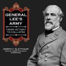 General Lees Army: From Victory to Collapse (Unabridged) Audiobook, by Joseph T. Glatthaar