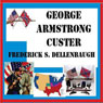 George Armstrong Custer (Unabridged) Audiobook, by Frederick S. Dellenbaugh
