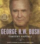 George H. W. Bush: The American President Series: The 41st President, 1989-1993 (Unabridged), by Timothy Naftali