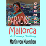 German Paradise Mallorca: A Funny Telling (Unabridged) Audiobook, by Martin von Muenchen