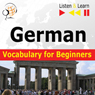 German Vocabulary for Beginners - Listen & Learn to Speak: Start talking, 1000 basic words & phrases in practice, 1000 basic words & phrases at work (Unabridged) Audiobook, by Dorota Guzik