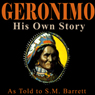 Geronimo: His Own Story: The Autobiography of a Great Patriot Warrior (Unabridged) Audiobook, by S. M. Barrett