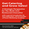 Get Catering and Grow Sales!: A Strategic Perspective for the Multi-Unit Restaurant Executive (Unabridged), by Erle Dardick