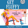Get Fluffy: A Pampered Pets Mystery, Book 2 (Unabridged) Audiobook, by Sparkle Abbey