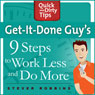 Get-It-Done-Guys 9 Steps to Work Less and Do More (Unabridged), by Stever Robbins