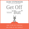 Get Off Your But: How to End Self-Sabotage and Stand Up for Yourself (Unabridged), by Sean Stephenson