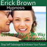 Get Out of Your Own Way Hypnosis: Stop Self-Sabotage, Hypnosis Self Help, Binaural Beats Audiobook, by Erick Brown Hypnosis
