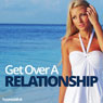 Get Over a Relationship - Hypnosis Audiobook, by Hypnosis Live