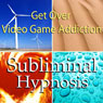 Get Over Video Game Addiction Subliminal Affirmations: Gaming Dependency & Computer Games, Solfeggio Tones, Binaural Beats, Self Help Meditation Hypnosis, by Subliminal Hypnosis