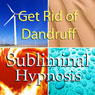 Get Rid of Dandruff Subliminal Affirmations: Dermatitis & Psoriasis, Solfeggio Tones, Binaural Beats, Self Help Meditation Hypnosis Audiobook, by Subliminal Hypnosis
