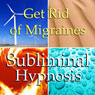 Get Rid of Migraines Subliminal Affirmations: Relaxation, Powerful Healing, Solfeggio Tones, Binaural Beats, Self Help Meditation, by Subliminal Hypnosis