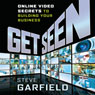 Get Seen: Online Video Secrets to Building Your Business (Plus URL) (Unabridged) Audiobook, by Steve Garfield