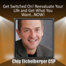 Get Switched on!: Reevaluate Your Life and Get What You Want...NOW! (Unabridged) Audiobook, by Chip Eichelberger