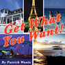 Get What You Want! (Unabridged), by PhD Patrick Wanis