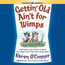 Gettin Old Aint For Wimps: Inspirations and Stories to Warm Your Heart and Tickle Your Funny Bone (Unabridged), by Karen O'Connor
