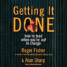 Getting It Done: How to Lead When Youre Not in Charge (Unabridged) Audiobook, by Roger Fisher