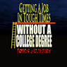Getting a Job in Tough Times Without a College Degree (Unabridged) Audiobook, by John Murphy