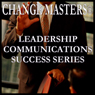 Getting People to Do What You Want (Unabridged) Audiobook, by Change Masters Leadership Communications Success Series