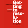 Getting to Resolution: Turning Conflict into Collaboration (Unabridged) Audiobook, by Stewart Levine