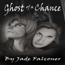Ghost of a Chance (Unabridged), by Jade Falconer