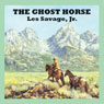 The Ghost Horse (Unabridged) Audiobook, by Les Savage