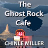The Ghost Rock Cafe (Unabridged) Audiobook, by Chinle Miller