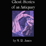 Ghost Stories of an Antiquary (Unabridged) Audiobook, by M. R. James