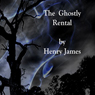 The Ghostly Rental (Unabridged), by Henry James