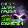 Ghosts, Angels, Demons and the Alien Connection Audiobook, by Derrel Sims