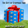 The Gift of Stoppage Time (Unabridged) Audiobook, by Mark Vincent Lincir