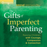 The Gifts of Imperfect Parenting: Raising Children with Courage, Compassion, and Connection Audiobook, by Brene Brown