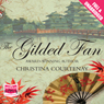 The Gilded Fan (Unabridged) Audiobook, by Christina Courtenay