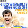 Giles Wemmbley Hogg Goes Off: Complete Series 5 Audiobook, by Marcus Brigstocke
