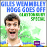 Giles Wemmbley Hogg Goes Off: Glastonbury Special, by BBC Audiobooks