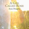 A Girl Called Rosie (Unabridged) Audiobook, by Anne Doughty