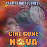 Girl Gone Nova: Project Universe, Book 2 (Unabridged), by Pauline Baird Jones