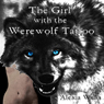 The Girl with the Werewolf Tattoo (Unabridged), by Alexia Wells