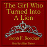 The Girl Who Turned into a Lion (Unabridged) Audiobook, by Jacob Roecker