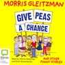 Give Peas a Chance (Unabridged), by Morris Gleitzman