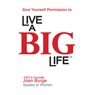 Give Yourself Permission to Live a BIG Life (Unabridged), by Joan Marie Burge
