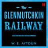 The Glenmutchkin Railway (Unabridged) Audiobook, by William Edmonstoune Aytoun