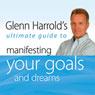 Glenn Harrolds Ultimate Guide to Manifesting Your Goals and Dreams: Glenn Harrolds Ultimate Guides Audiobook, by Glenn Harrold