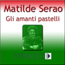 Gli Amanti Pastelli (Testo Completo) (The Loving Pastels ) (Unabridged), by Matilde Serao